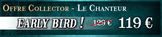 Offre Collector - Le Chanteur (early bird)
