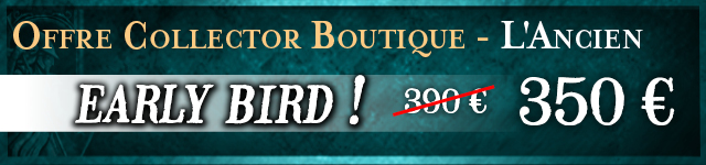 Offre Collector Boutique - L'Ancien (early bird)