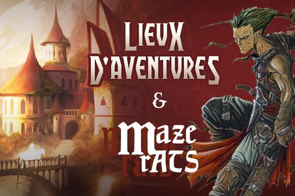 Lieux d'aventures & Maze Rats